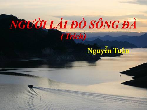 """Phong cách nghệ thuật của nhà văn Nguyễn Tuân trong tác phẩm """"Người lái đò sông Đà"""""""